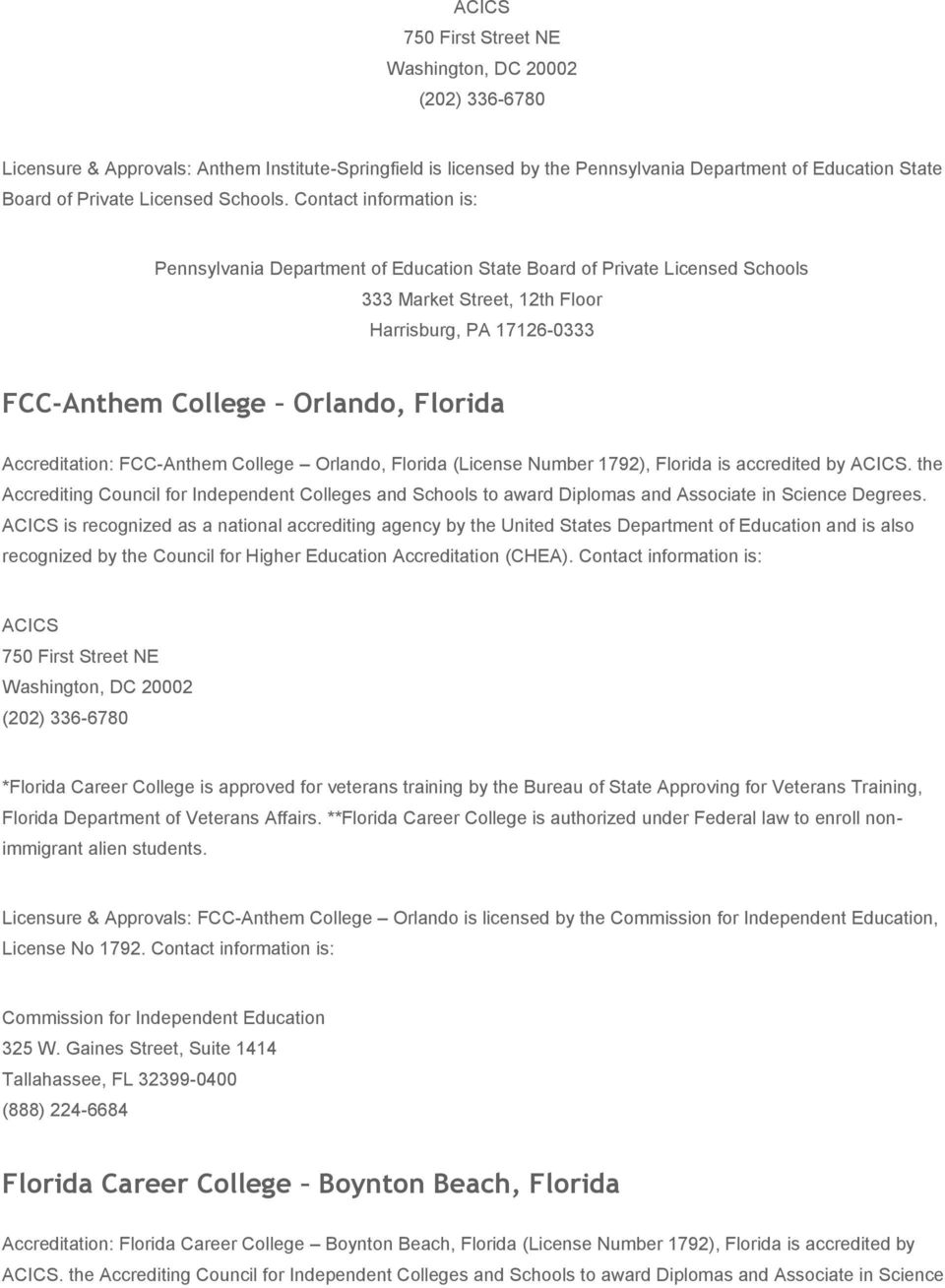 Accreditation: FCC-Anthem College Orlando, Florida (License Number 1792), Florida is accredited by.