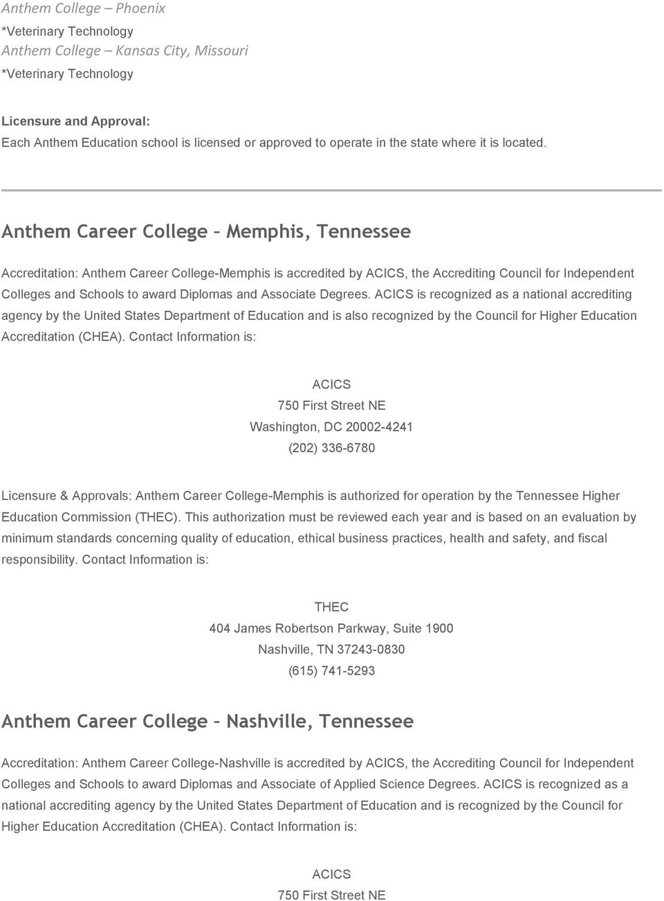 Anthem Career College Memphis, Tennessee Accreditation: Anthem Career College-Memphis is accredited by, the Accrediting Council for Independent Colleges and Schools to award Diplomas and Associate