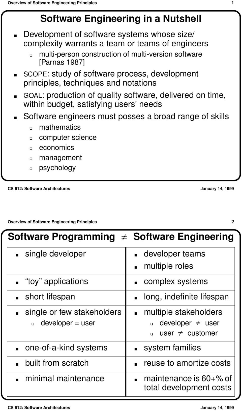 satisfying users needs Software engineers must posses a broad range of skills mathematics computer science economics management psychology Overview of Software Engineering Principles 2 Software