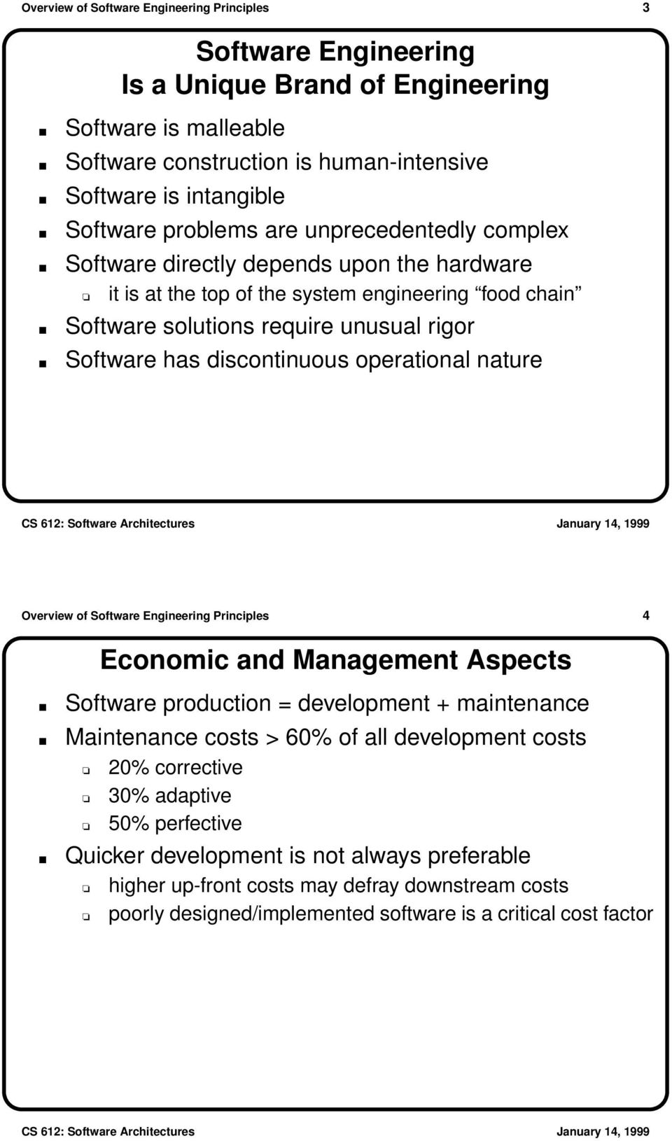 discontinuous operational nature Overview of Software Engineering Principles 4 Economic and Management Aspects Software production = development + maintenance Maintenance costs > 60% of all