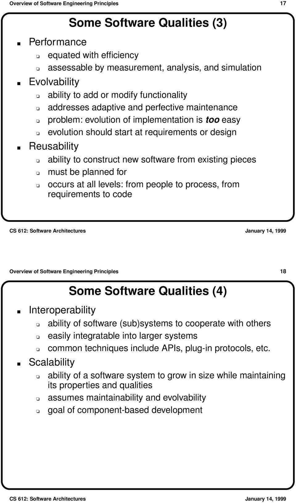 new software from existing pieces must be planned for occurs at all levels: from people to process, from requirements to code Overview of Software Engineering Principles 18 Some Software Qualities