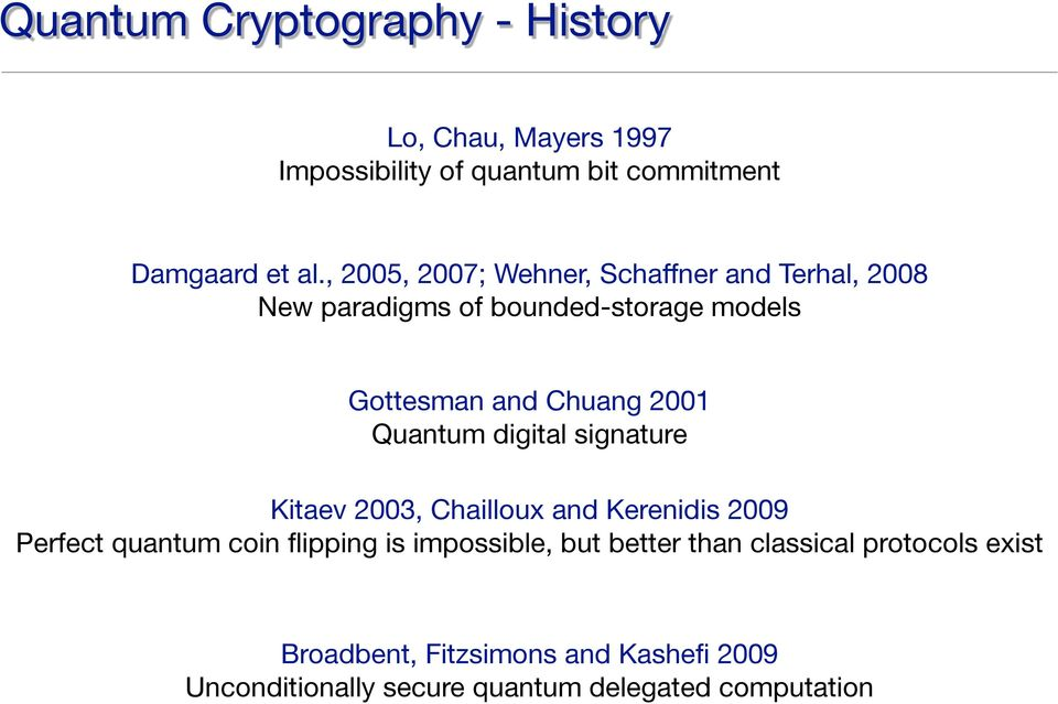 Quantum digital signature Kitaev 2003, Chailloux and Kerenidis 2009 Perfect quantum coin flipping is impossible, but