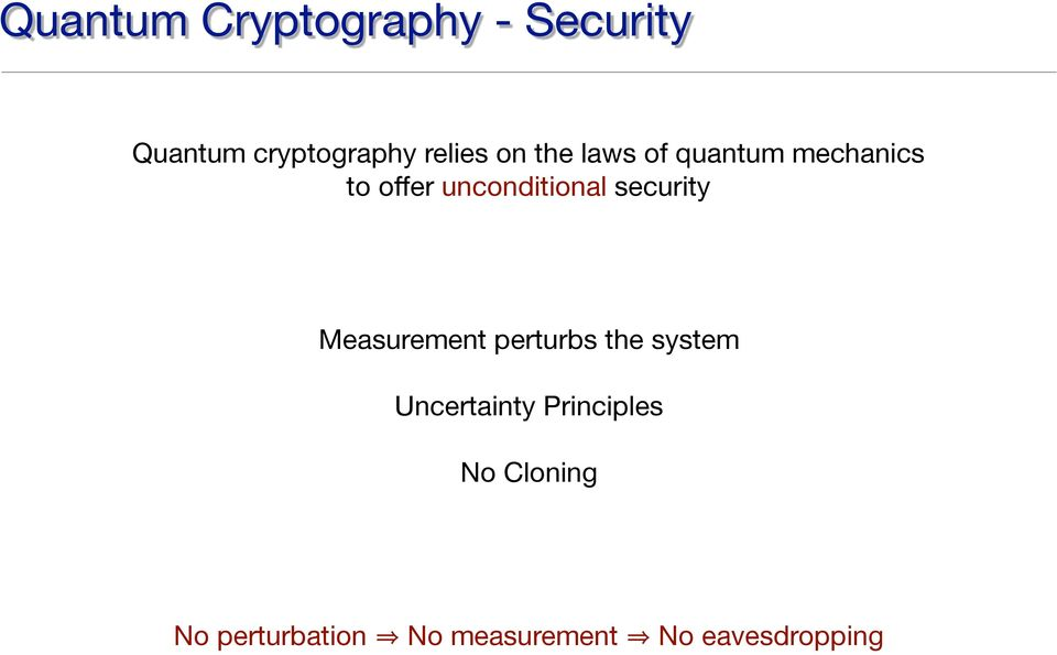 security Measurement perturbs the system Uncertainty