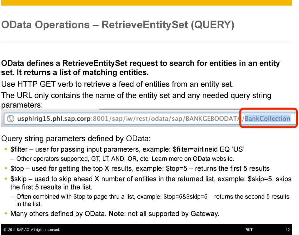 corp:8001/sap/iw/rest/odata/sap/bankgeboodata/bankcollection Query string parameters defined by OData: $filter user for passing input parameters, example: $filter=airlineid EQ US Other operators