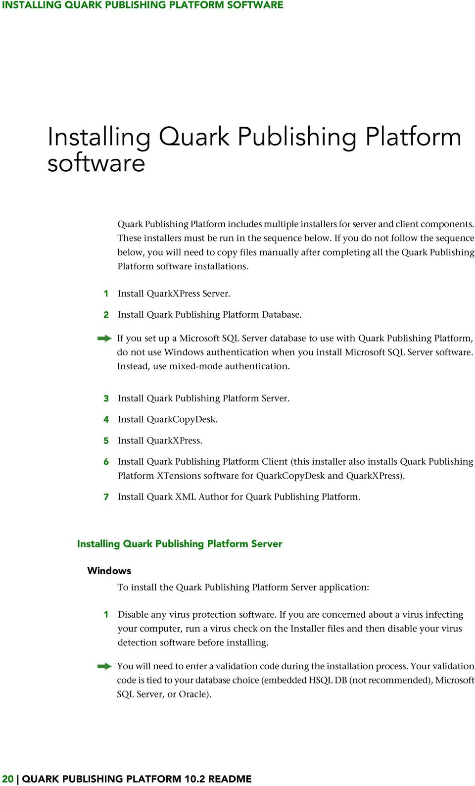 If you do not follow the sequence below, you will need to copy files manually after completing all the Quark Publishing Platform software installations. 1 Install QuarkXPress Server.