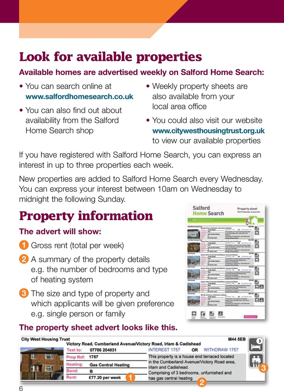 New properties are added to Salford Home Search every Wednesday. You can express your interest between 10am on Wednesday to midnight the following Sunday.