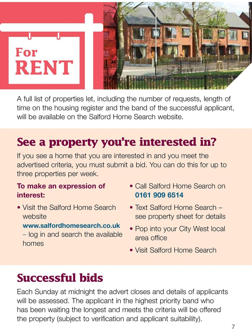 To make an expression of interest: Visit the Salford Home Search website www.salfordhomesearch.co.