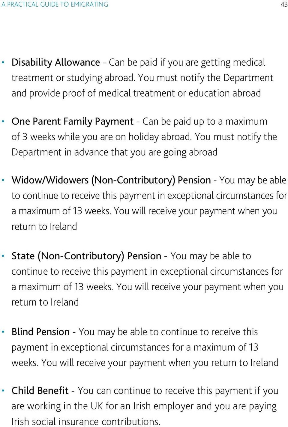 You must notify the Department in advance that you are going abroad Widow/Widowers (Non-Contributory) Pension - You may be able to continue to receive this payment in exceptional circumstances for a