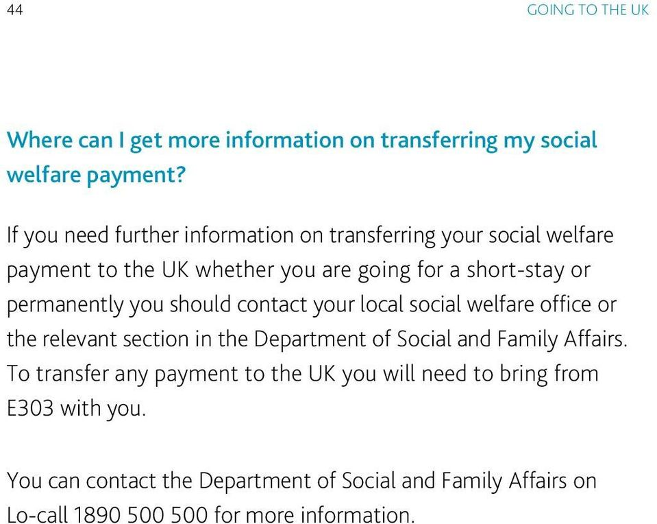 permanently you should contact your local social welfare office or the relevant section in the Department of Social and Family Affairs.