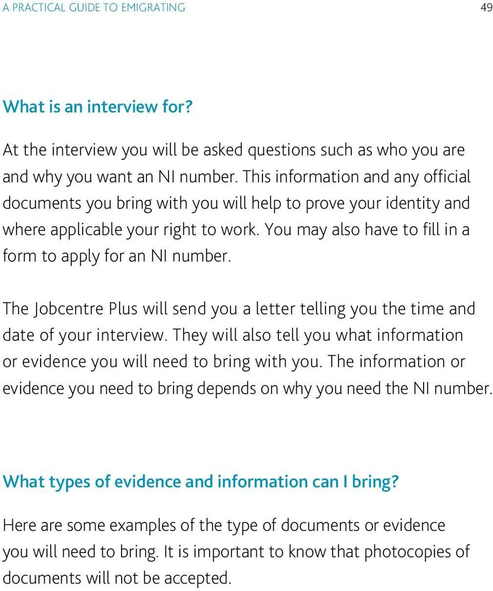 The Jobcentre Plus will send you a letter telling you the time and date of your interview. They will also tell you what information or evidence you will need to bring with you.