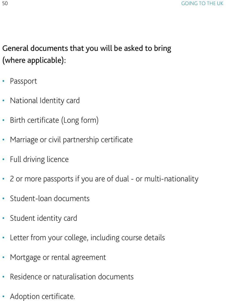 more passports if you are of dual - or multi-nationality Student-loan documents Student identity card Letter from