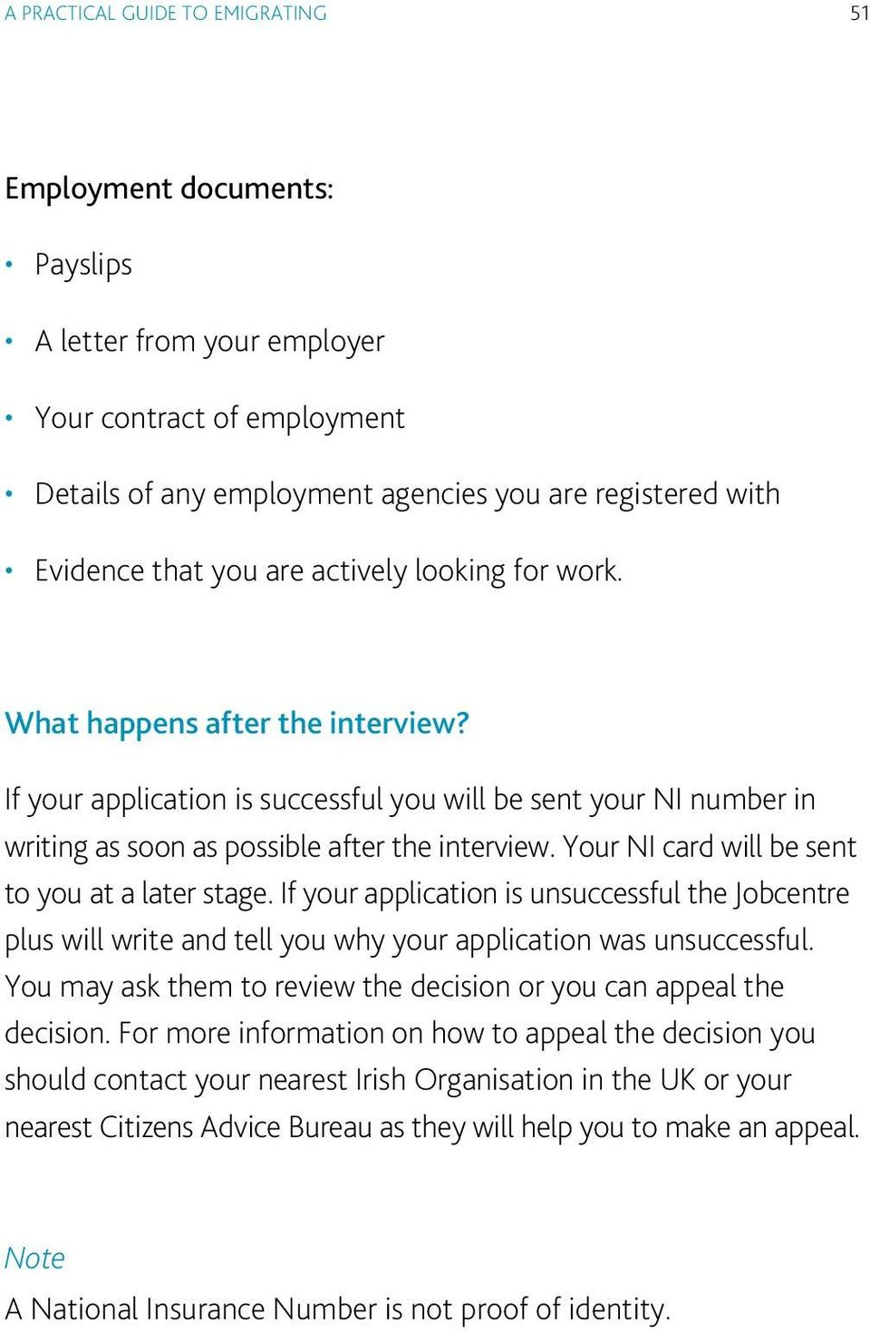 Your NI card will be sent to you at a later stage. If your application is unsuccessful the Jobcentre plus will write and tell you why your application was unsuccessful.