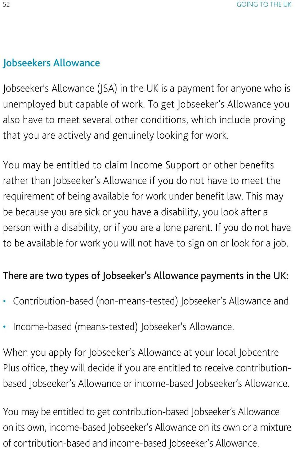 You may be entitled to claim Income Support or other benefits rather than Jobseeker s Allowance if you do not have to meet the requirement of being available for work under benefit law.