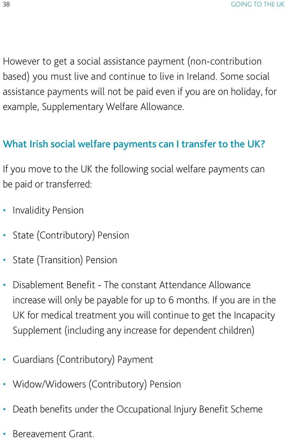 If you move to the UK the following social welfare payments can be paid or transferred: Invalidity Pension State (Contributory) Pension State (Transition) Pension Disablement Benefit - The constant