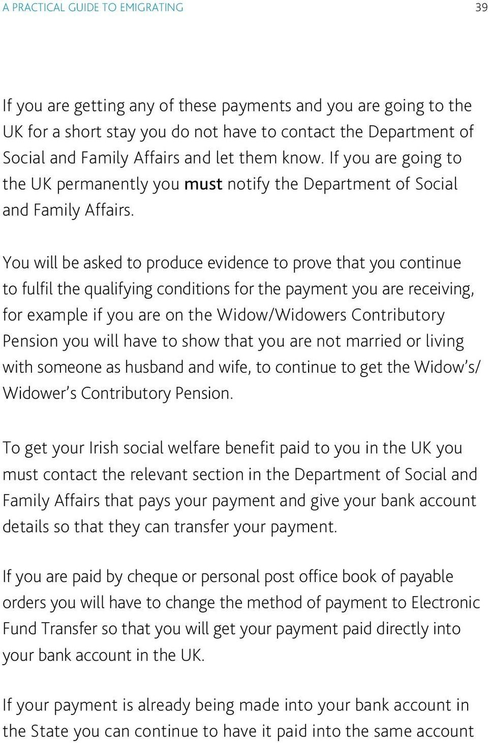 You will be asked to produce evidence to prove that you continue to fulfil the qualifying conditions for the payment you are receiving, for example if you are on the Widow/Widowers Contributory