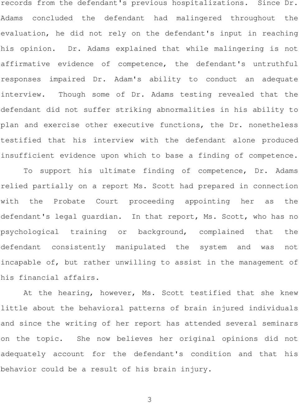 Adams explained that while malingering is not affirmative evidence of competence, the defendant's untruthful responses impaired Dr. Adam's ability to conduct an adequate interview. Though some of Dr.