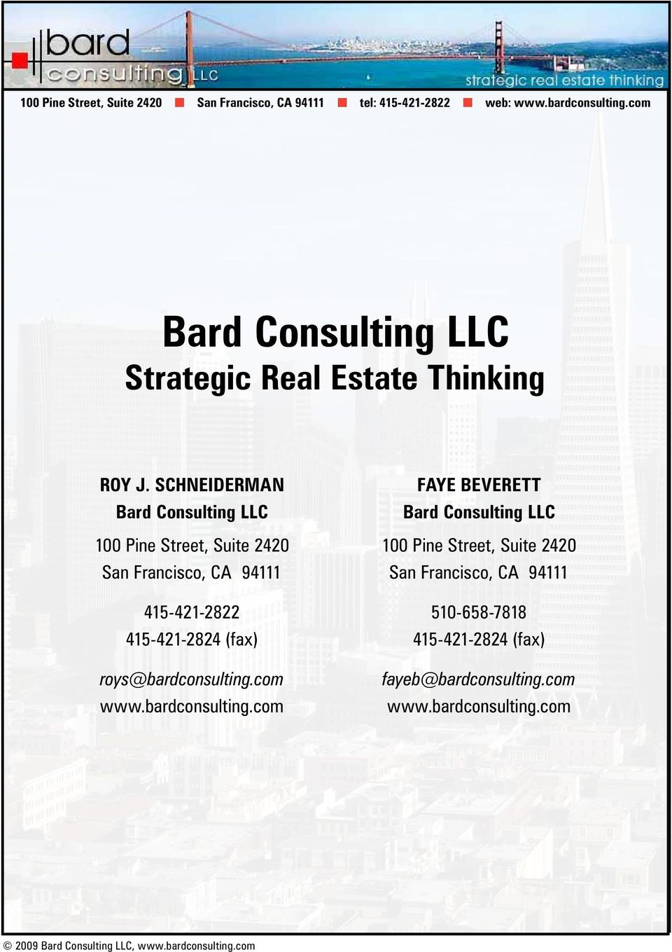 SCHNEIDERMAN Bard Consulting LLC 100 Pine Street, Suite 2420 San Francisco, CA 94111 415-421-2822 415-421-2824 (fax)