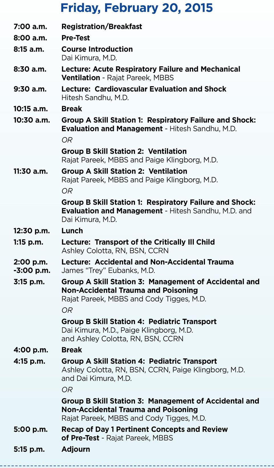 D. 11:30 a.m. Group A Skill Station 2: Ventilation Rajat Pareek, MBBS and Paige Klingborg, M.D. Group B Skill Station 1: Respiratory Failure and Shock: Evaluation and Management - Hitesh Sandhu, M.D. and Dai Kimura, M.