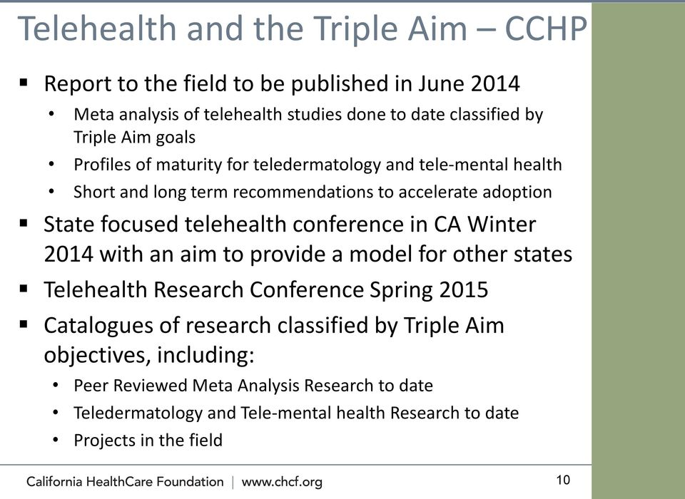 telehealth conference in CA Winter 2014 with an aim to provide a model for other states Telehealth Research Conference Spring 2015 Catalogues of research