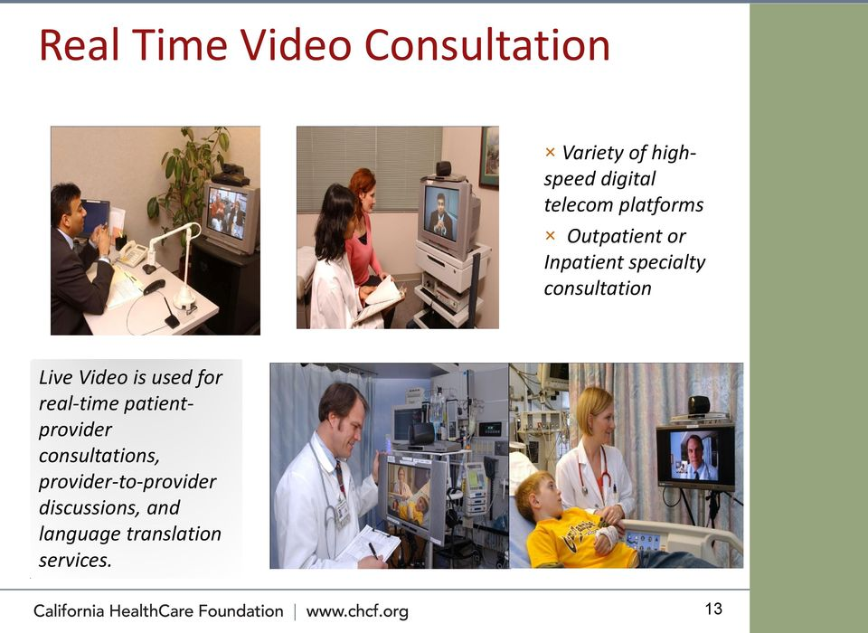 Live Video is used for real-time patientprovider consultations,