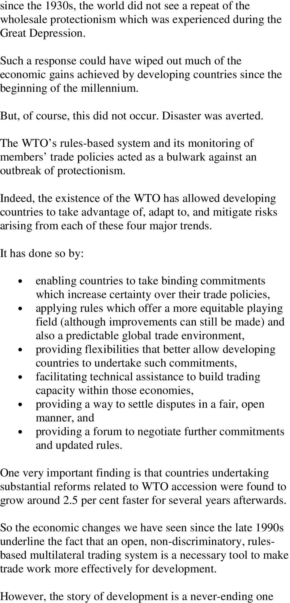 The WTO s rules-based system and its monitoring of members trade policies acted as a bulwark against an outbreak of protectionism.