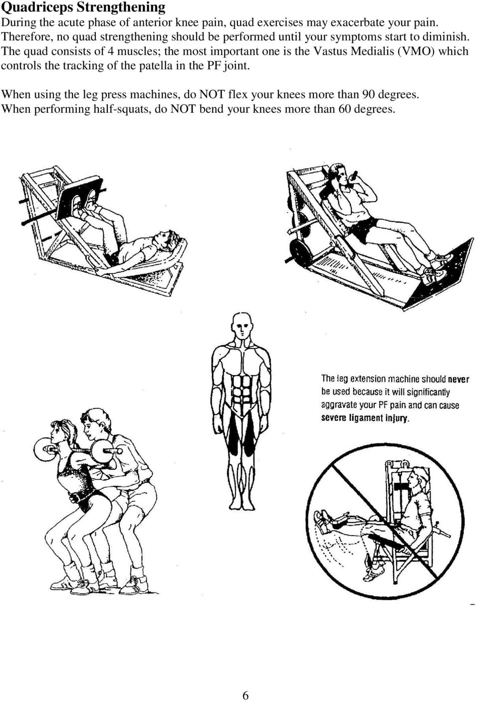The quad consists of 4 muscles; the most important one is the Vastus Medialis (VMO) which controls the tracking of the