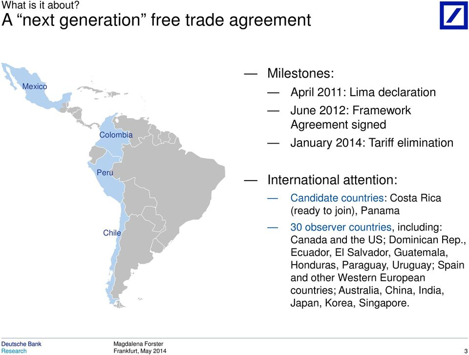 Agreement signed January 2014: Tariff elimination Peru Chile International attention: Candidate countries: Costa Rica (ready
