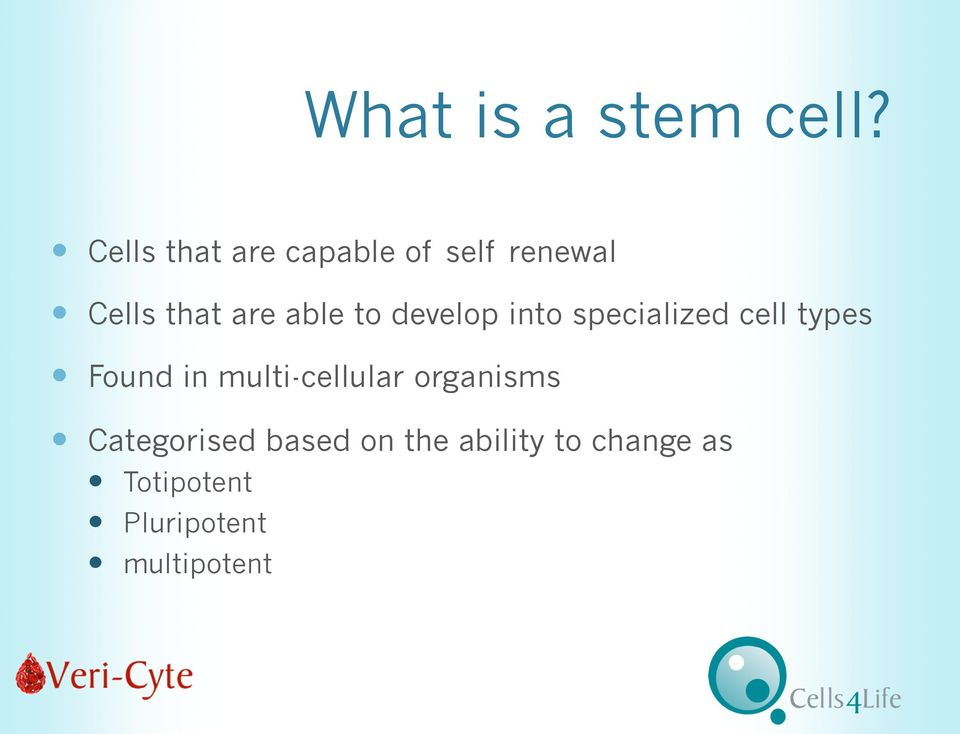 to develop into specialized cell types Found in