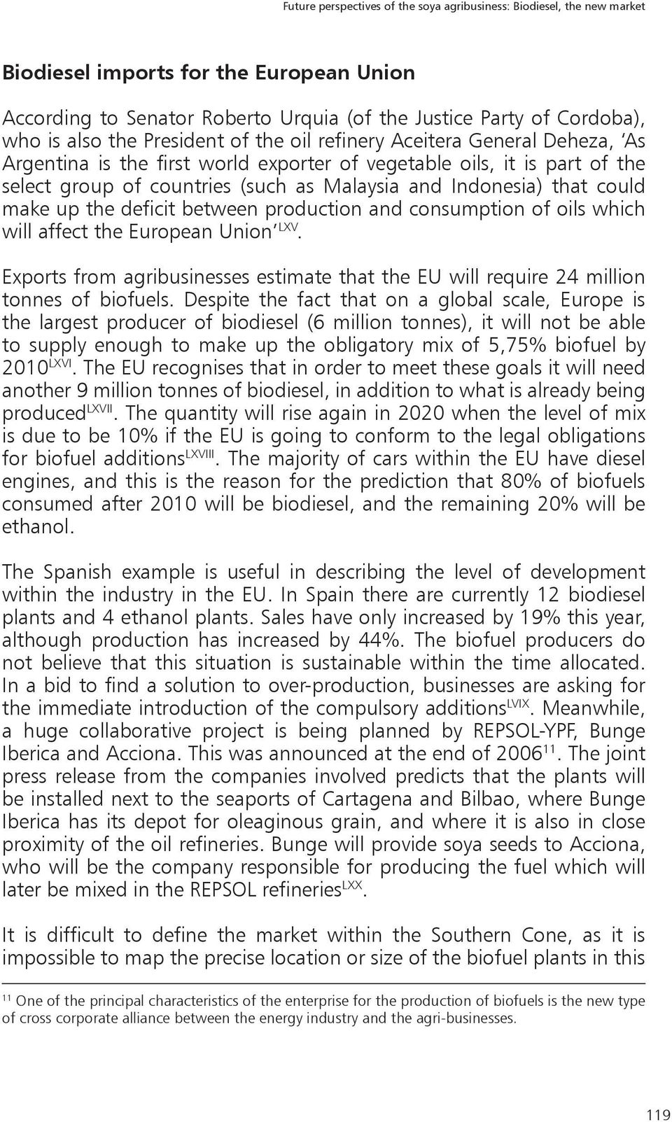 could make up the deficit between production and consumption of oils which will affect the European Union LXV.
