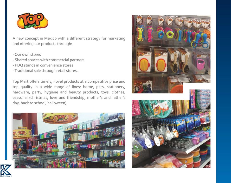 Top Mart offers timely, novel products at a competitive price and top quality in a wide range of lines: home, pets, stationery,
