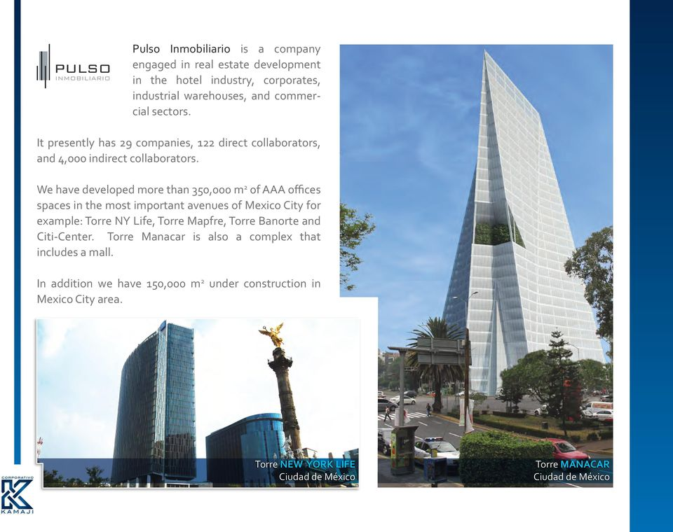 We have developed more than 350,000 m 2 of AAA offices spaces in the most important avenues of Mexico City for example: Torre NY Life, Torre Mapfre,