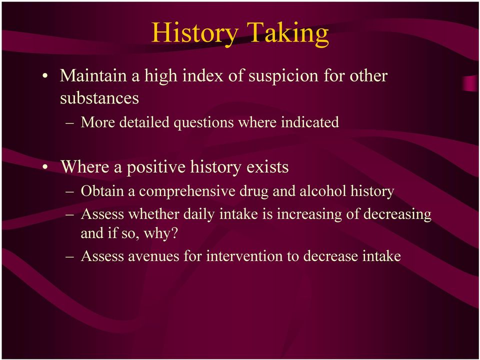 comprehensive drug and alcohol history Assess whether daily intake is