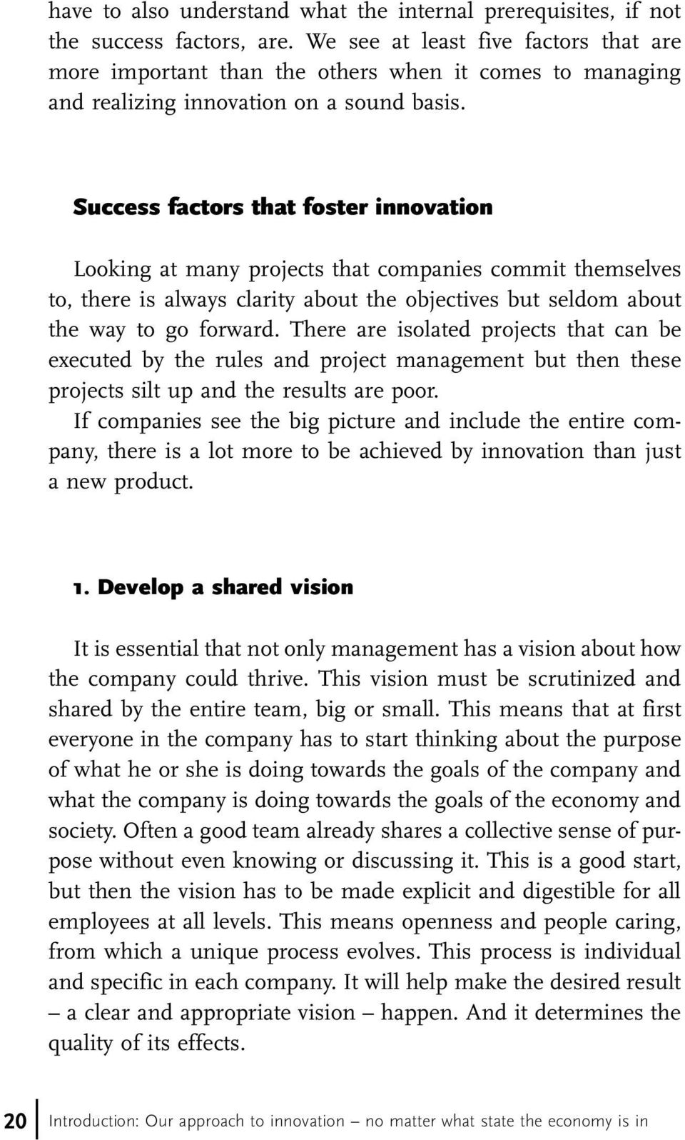 Success factors that foster innovation Looking at many projects that companies commit themselves to, there is always clarity about the objectives but seldom about the way to go forward.