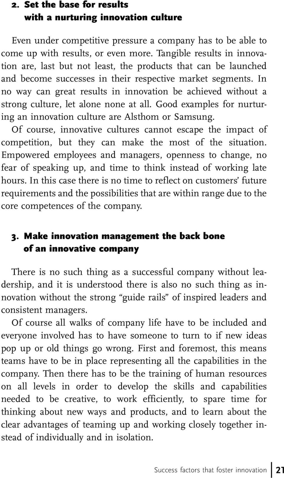 In no way can great results in innovation be achieved without a strong culture, let alone none at all. Good examples for nurturing an innovation culture are Alsthom or Samsung.