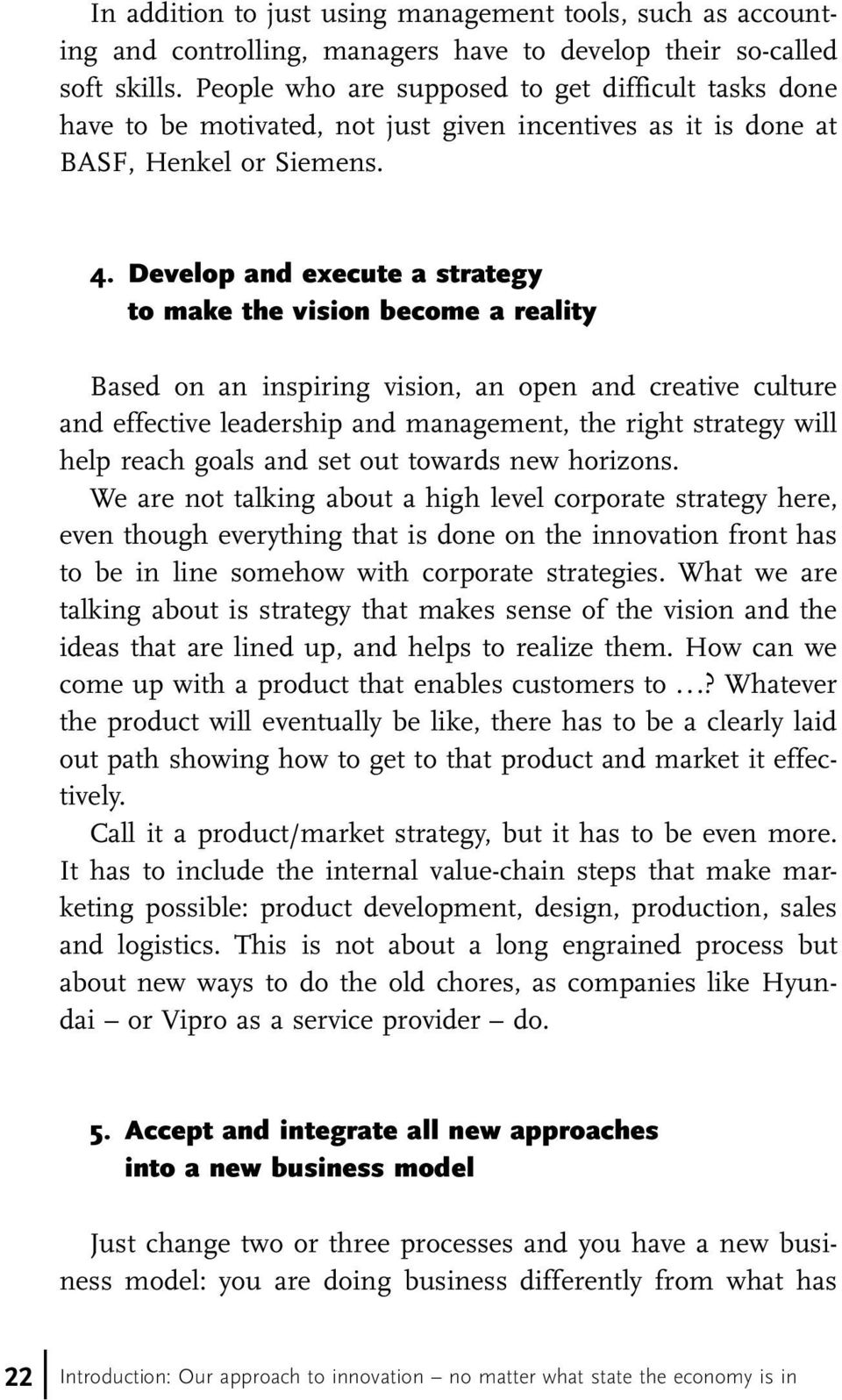 Develop and execute a strategy to make the vision become a reality Based on an inspiring vision, an open and creative culture and effective leadership and management, the right strategy will help