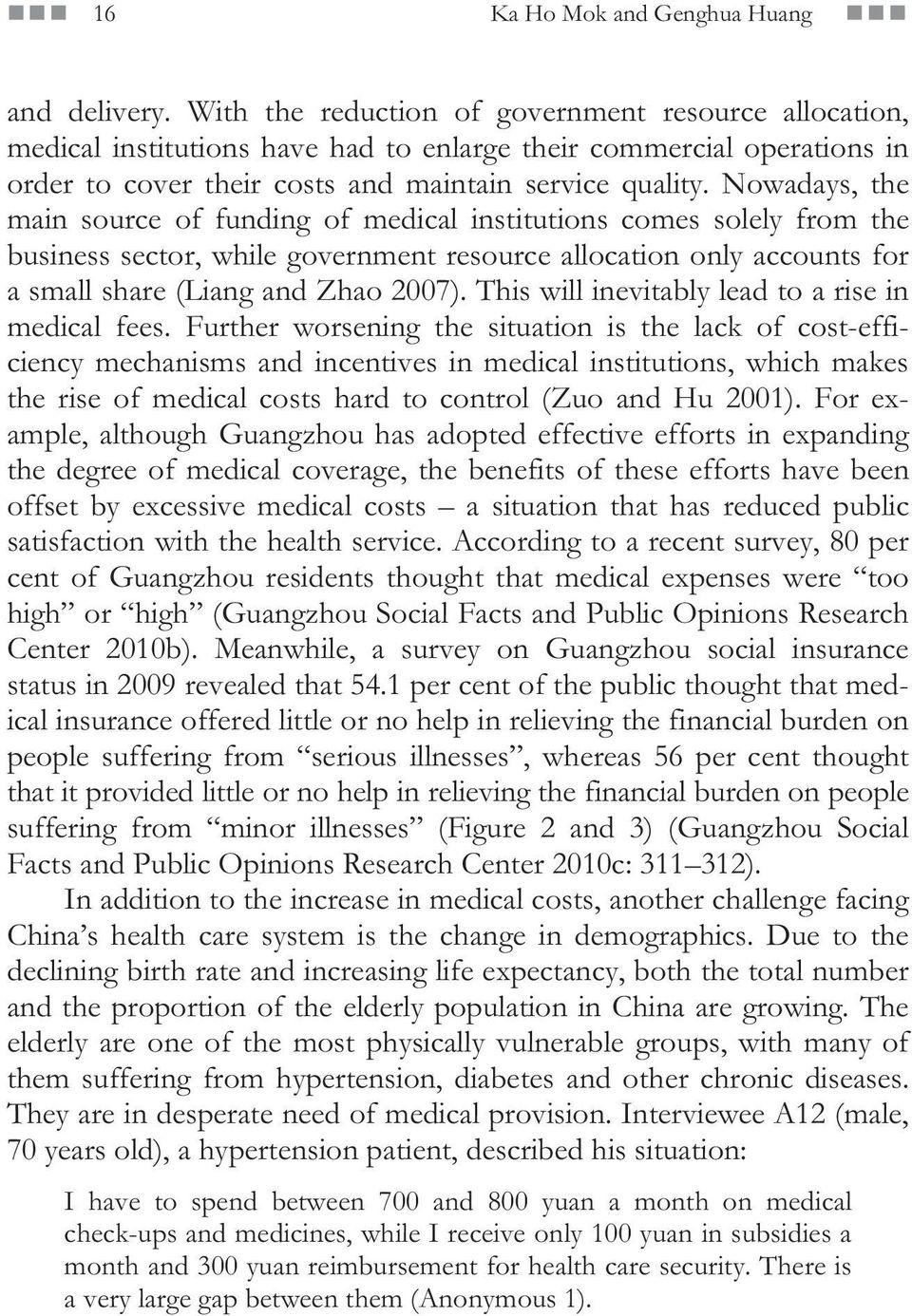 Nowadays, the main source of funding of medical institutions comes solely from the business sector, while government resource allocation only accounts for a small share (Liang and Zhao 2007).