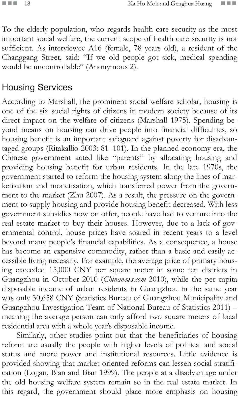 Housing Services According to Marshall, the prominent social welfare scholar, housing is one of the six social rights of citizens in modern society because of its direct impact on the welfare of