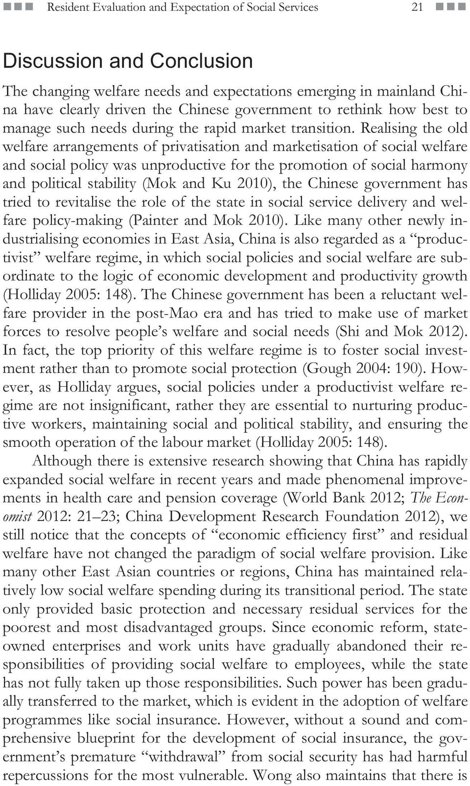 Realising the old welfare arrangements of privatisation and marketisation of social welfare and social policy was unproductive for the promotion of social harmony and political stability (Mok and Ku