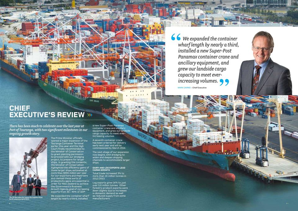 Mark Cairns - Chief Executive CHIEF EXECUTIVE S REVIEW There has been much to celebrate over the last year at Port of Tauranga, with two significant milestones in our ongoing growth story.