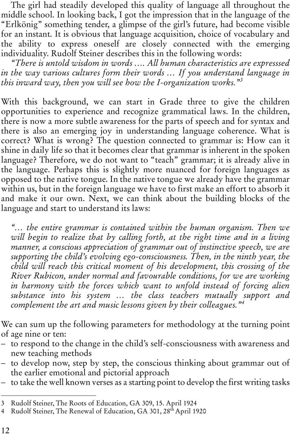 It is obvious that language acquisition, choice of vocabulary and the ability to express oneself are closely connected with the emerging individuality.