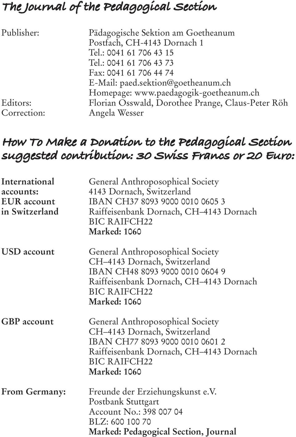 ch Florian Osswald, Dorothee Prange, Claus-Peter Röh Angela Wesser How To Make a Donation to the Pedagogical Section suggested contribution: 30 Swiss Francs or 20 Euro: International General