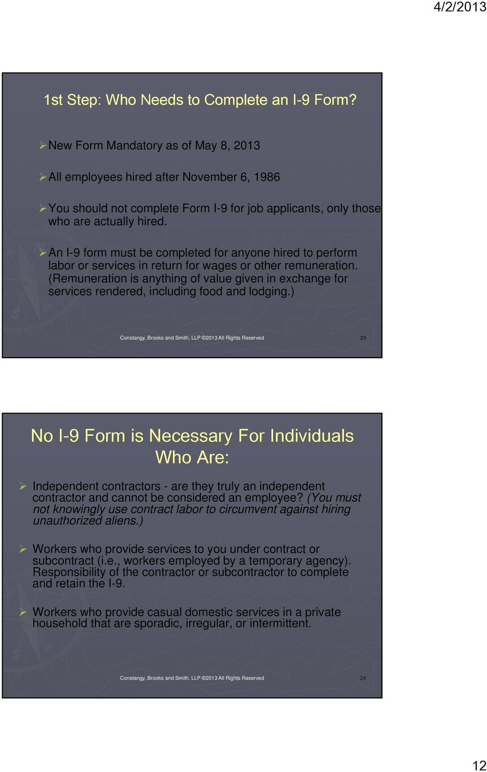 An I-9 form must be completed for anyone hired to perform labor or services in return for wages or other remuneration.