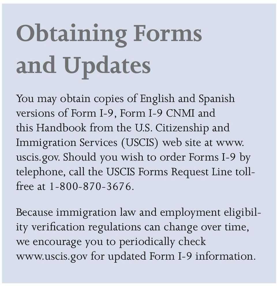 Should you wish to order Forms I-9 by telephone, call the USCIS Forms Request Line tollfree at 1-800-870-3676.