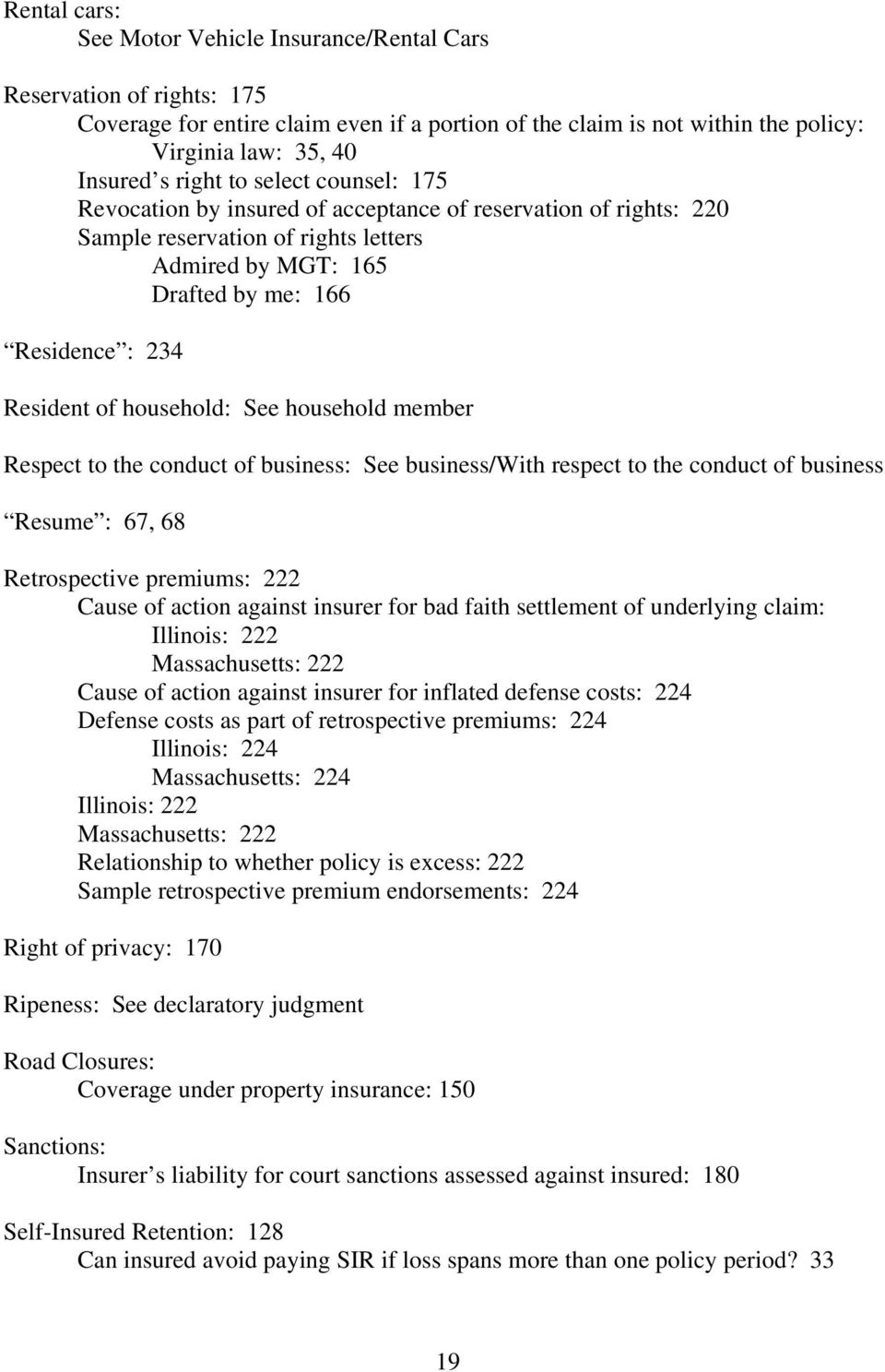 household: See household member Respect to the conduct of business: See business/with respect to the conduct of business Resume : 67, 68 Retrospective premiums: 222 Cause of action against insurer