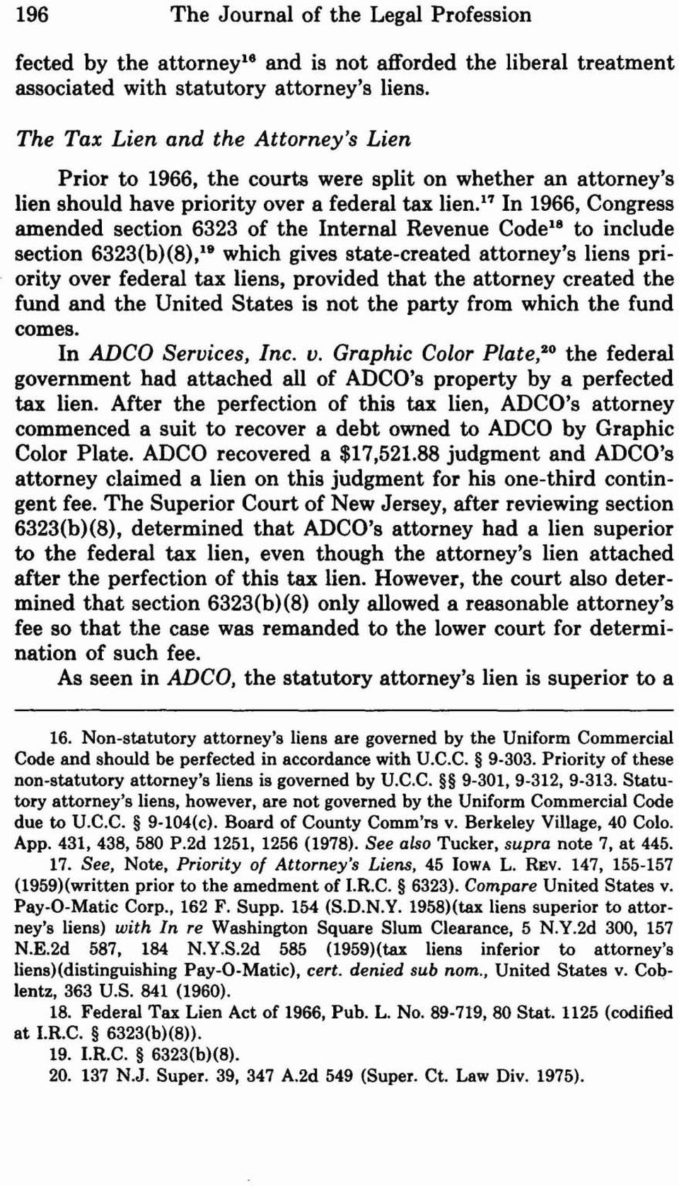 17 In 1966, Congress amended section 6323 of the Internal Revenue Codela to include section 6323(b)(8),le which gives state-created attorney's liens priority over federal tax liens, provided that the
