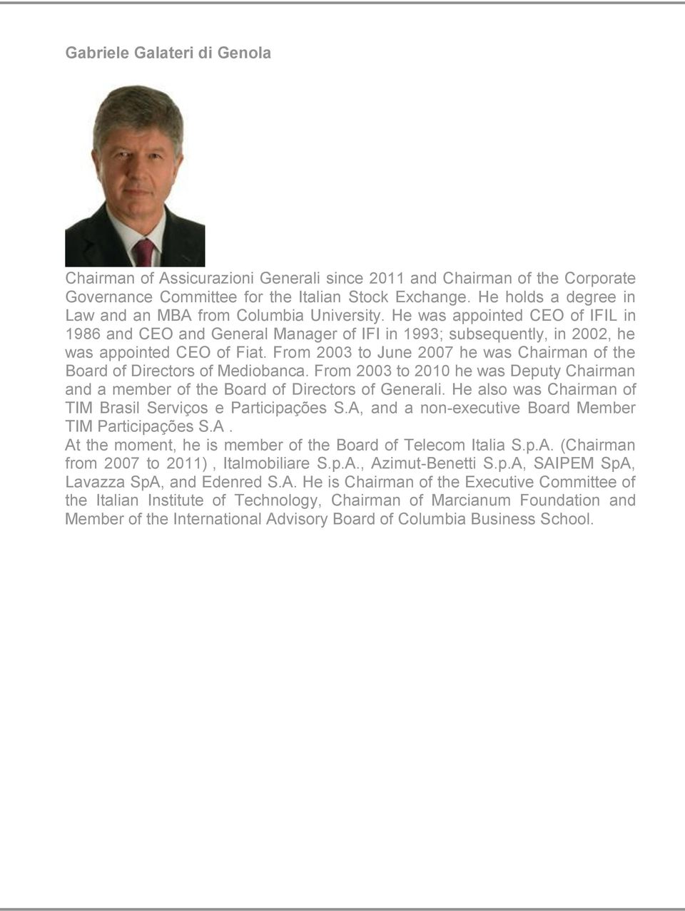 From 2003 to June 2007 he was Chairman of the Board of Directors of Mediobanca. From 2003 to 2010 he was Deputy Chairman and a member of the Board of Directors of Generali.