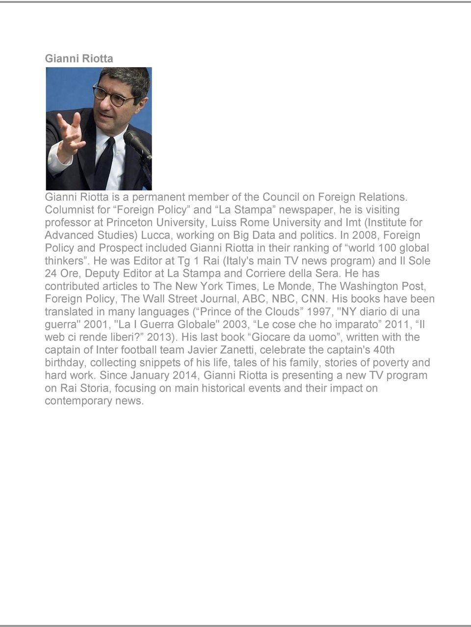 politics. In 2008, Foreign Policy and Prospect included Gianni Riotta in their ranking of world 100 global thinkers.