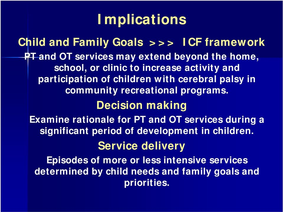 Decision making Examine rationale for PT and OT services during a significant period of development in children.