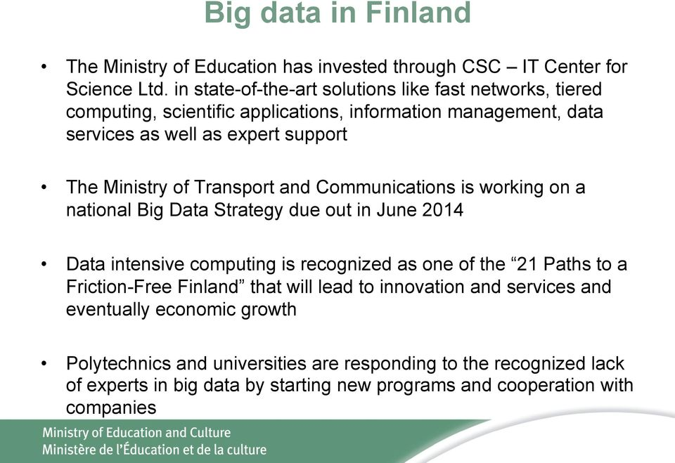 Ministry of Transport and Communications is working on a national Big Data Strategy due out in June 2014 Data intensive computing is recognized as one of the 21 Paths