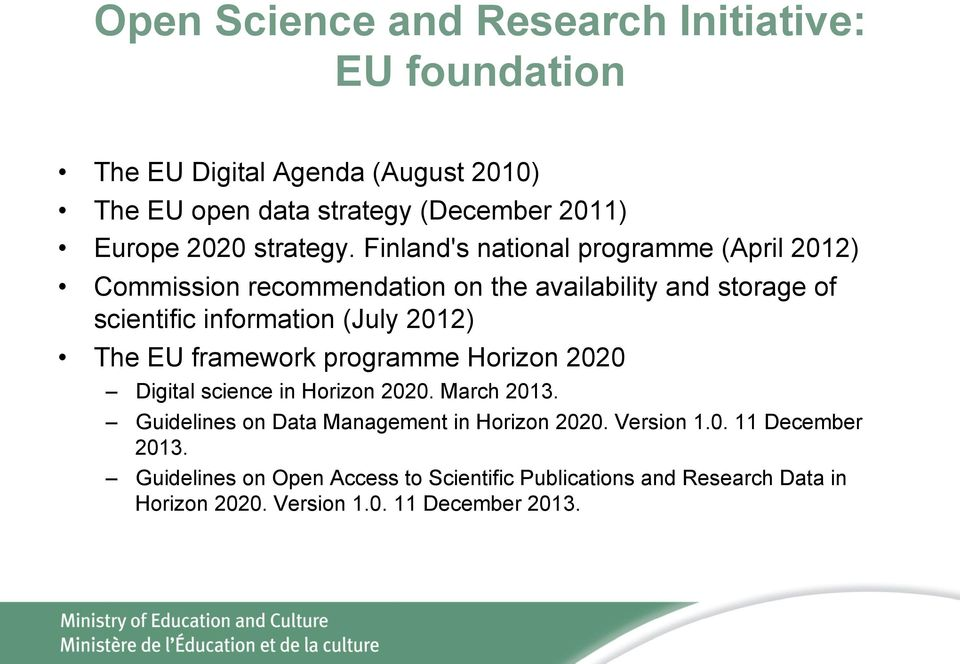 Finland's national programme (April 2012) Commission recommendation on the availability and storage of scientific information (July 2012) The